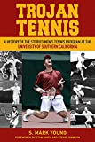 Trojan Tennis: A History of the Storied Men's Tennis Program at the University of Southern California