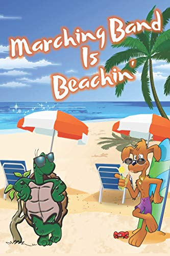 Marching Band Is Beachin': Beach Sand And Sun Themed Composition Notebook Journal for Students , Teachers , Home School and More. 120 pages 6' x 9' College Ruled White Paper