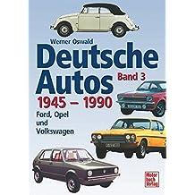Deutsche Autos Band 3: Ford, Opel und Volkswagen - 1945-1990