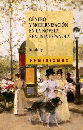 Género y modernización en la novela realista española (Feminismos) por Jo Labanyi