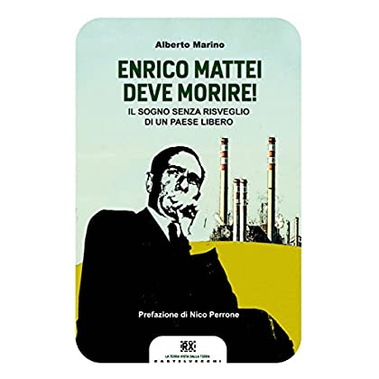 Enrico Mattei Deve Morire!: Il Sogno Senza Risveglio Di Un Paese Libero