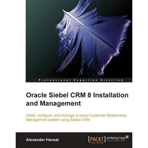 Oracle Siebel CRM 8 Installation and Management by Hansal, Alexander (2010) Paperback