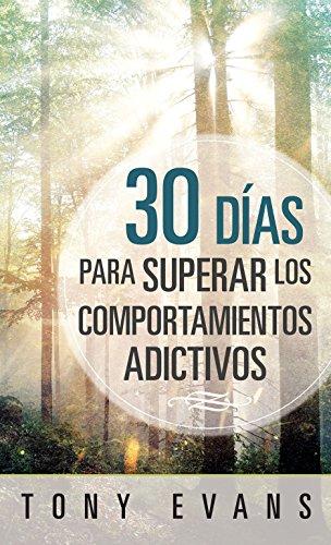 30 días para superar los comportamientos adictivos / 30 Days to Overcoming Addictive Behavior