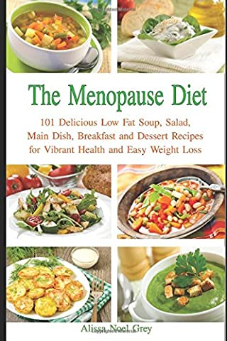 The Menopause Diet: 101 Delicious Low Fat Soup, Salad, Main Dish, Breakfast and Dessert Recipes for Better Health and Natural Weight Loss