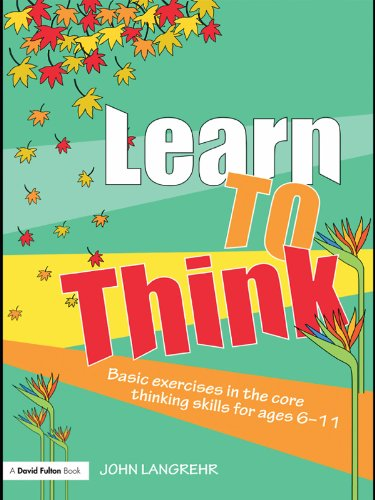 Learn to Think: Basic Exercises in the Core Thinking Skills for Ages 6-11 (English Edition) -