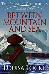 Between Mountain and Sea: Paradisi Chronicles (Caelestis Series Book 1)