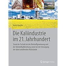 Die Kaliindustrie im 21. Jahrhundert: Stand der Technik bei der Rohstoffgewinnung und der Rohstoffaufbereitung sowie bei der Entsorgung der dabei anfallenden Rückstände