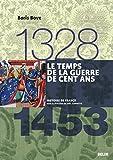 Le temps de la guerre de cent ans. 1328-1453: 1328-1453 (Histoire de France)