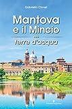Mantova e il Mincio terre d'acqua