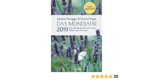 Das Mondjahr 2019 Der Mondkalender Fur Garten Balkon Und Terrasse Das Original Amazon De Paungger Johanna Poppe Thomas Bucher