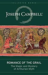 Romance of the Grail: The Magic and Mystery of Arthurian Myth (The Collected Works of Joseph Campbell) by Joseph Campbell (2015-10-20)