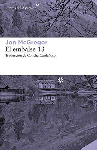 El embalse 13 (Libros del Asteroide nº 222) eBook: McGregor, Jon ...