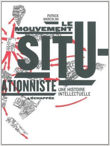 Le mouvement situationniste : Une histoire intellectuelle de Patrick Marcolini ( 23 avril 2012 )