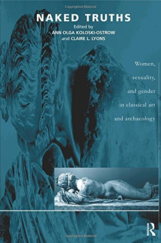 Naked Truths: Women, Sexuality and Gender in Classical Art and Archaeology by Ann Olga Koloski-Ostrow (Editor), Claire L. Lyons (Editor), with an epilogue by Natalie Boymel Kampen (Editor) (20-Jan-2000) Paperback
