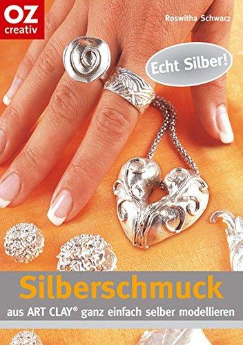 Silberschmuckaus ART CLAY: Ganz einfach selber machen (Creativ-Taschenbuecher. CTB)