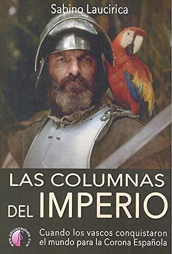 Las columnas del Imperio. Cuando los vascos conquistaron el mundo para la Corona Española (Ensayo) por Sabino Laucirica Villalabeitia