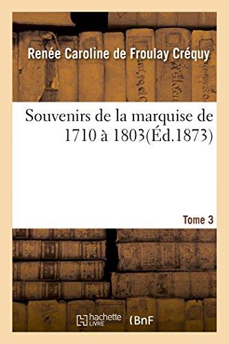 Souvenirs de la marquise de 1710 à 1803. T. 3 par Renée Caroline de Froulay Créquy