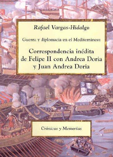 Descargar Libro Guerra y diplomacia en el Mediterráneo: Correspondencia inédita de Felipe II con Andrea Doria y Juan Andrea Doria (Crónicas y Memorias) de Rafael Vargas-Hidalgo