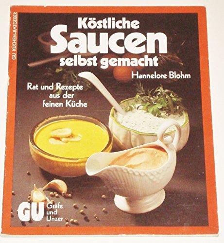 Köstliche Saucen selbst gemacht: Rat und Rezepte aus der feinen Küche (GU Kochen & Verwöhnen Küchen-Ratgeber)