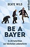 Be a Bayer: In 20 Schritten zur höchsten Lebensform