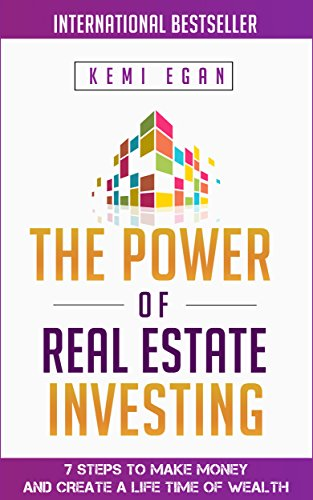 The Power Of Real Estate Investing: 7 Steps To Make Money And Create A Lifetime