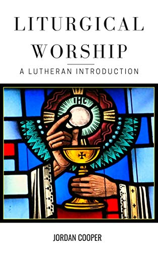 Liturgical Worship: A Lutheran Introduction (English Edition)