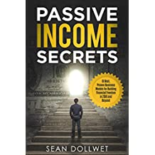 Passive Income: Secrets - 15 Best, Proven Business Models for Building Financial Freedom in 2018 and Beyond (Amazon FBA, Dropshipping, Affiliate Marketing, Investing) (English Edition)