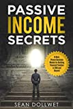 Passive Income: Secrets - 15 Best, Proven Business Models for Building Financial Freedom in 2018 and Beyond (Dropshipping, Affiliate Marketing, Investing) (English Edition)