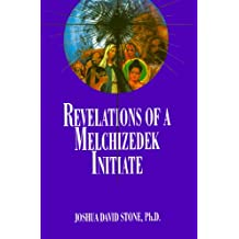 Revelations of a Melchizedek Initiate (Easy-To-Read Encyclopedia of the Spiritual Path)
