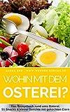 Kochbuch - Wohin mit dem Osterei?: Das Rezeptbuch rund ums Osterei - Snacks & kleine Gerichte mit gekochten Eiern