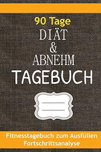 Diät & Abnehmtagebuch: Fitness Tagebuch zum Ausfüllen - Fortschrittsanalyse