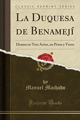 La Duquesa de Benamejí: Drama en Tres Actos, en Prosa y Verso (Classic Reprint) por Manuel Machado
