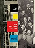[The Bauhaus Group: Six Masters of Modernism] (By: Nicholas Fox Weber) [published: October, 2009]