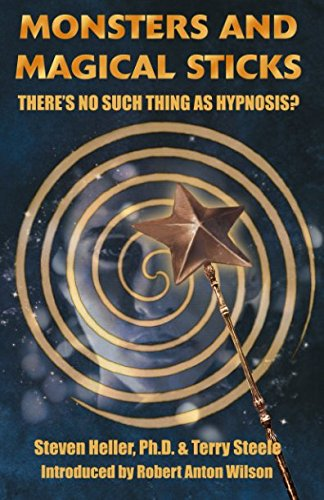 Monsters and Magical Sticks: There's No Such Thing As Hypnosis? por Steven Heller