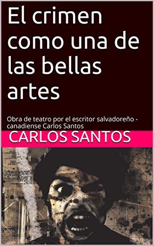 El crimen como una de las bellas artes: Obra de teatro por el escritor salvadoreño - canadiense Carlos Santos