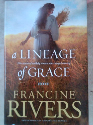 A Lineage of Grace (Five Stories of Unlikely Women Who Changed Eternity) by Francine Rivers (2002-11-06)