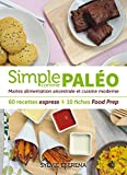 Telecharger Livres Simple comme paleo 60 recettes express 10 fiches Food Prep Mariez alimentation ancestrale et cuisine moderne (PDF,EPUB,MOBI) gratuits en Francaise