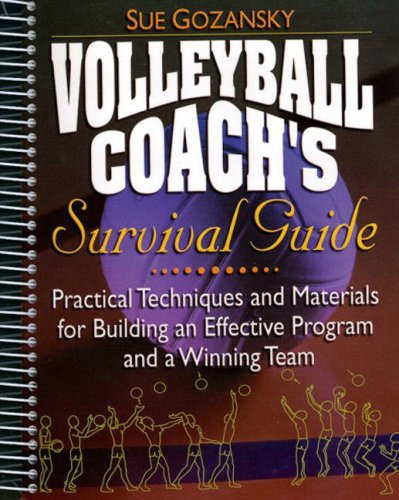 Volleyball Coach's Survival Guide: Practical Techniques and Materials for Building an Effective Program and a Winning Team por Sue Gozansky