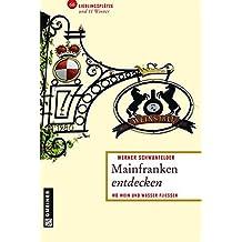 Mainfranken entdecken: 66 Lieblingsplätze und 11 Winzer (Lieblingsplätze im GMEINER-Verlag)