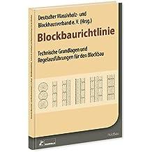 Blockbaurichtlinie: Technische Grundlagen und Regelausführungen für den Blockbau
