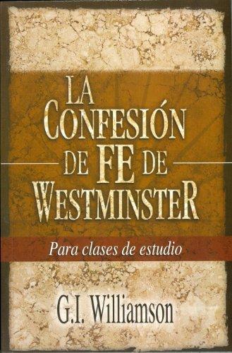 La Confesion de Fe de Westminster = Westminster Confession of Faith