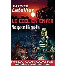 Le Ciel en Enfer Madagascar, l'ile maudite.: Prix Concours Monbestseller