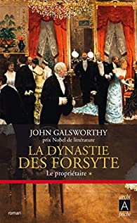 Histoire des Forsyte I - La dynastie des Forsyte, tome 1 : Le propriétaire par John Galsworthy