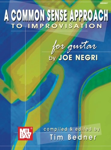 A COMMON SENSE APPROACH TO IMPROVISATION FOR GUITAR: JAZZ GUITAR/IMPROVISATION