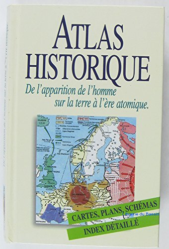Atlas historique : De l'apparition de l'homme sur la Terre à l'ère atomique