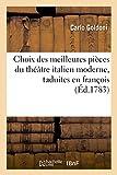 Choix des meilleures pièces du théâtre italien moderne, taduites en françois: avec des dissertations et des notes