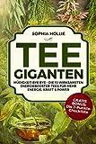 Tee - Giganten: Müdigkeit bye bye - Die 10 wirksamsten Energiebooster-Tees für mehr Energie, Kraft & Power