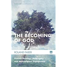 The Becoming of God: Process Theology, Philosophy, and Multireligious Engagement (Cascade Companions Book 34) (English Edition)