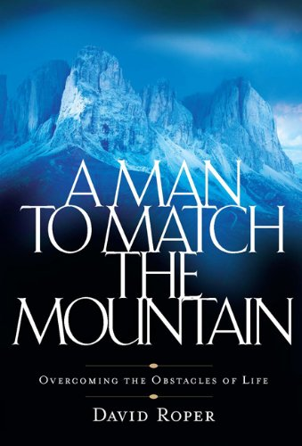 A Man To Match The Mountain Overcoming The Obstacles Of Life