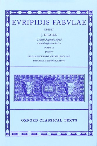 Euripides Fabulae: Vol. III: (Helena, Phoenissae, Orestes, Bacchae, Iphigenia Aulidensis, Rhesus):Helena,Phoenissae,Orestes,Bacchae.Rhesus Vol 3 (Oxford Classical Texts)